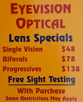 Eyevision Optical prices: Lens specials - Single vision $48, Bifocals $78, Progressives $138 - Free sight testing with purchase *Some restrictions may apply